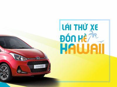 LÁI THỬ XE ĐÓN HÈ HAWAII tại Showroom Hyundai Long Biên, thứ 7, ngày 15/07/2017
