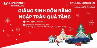 """""""GIÁNG SINH RỘNG RÀNG - NGẬP TRÀN QUÀ TẶNG"""" cùng HYUNDAI LONG BIÊN ngày 22/12/2018"""