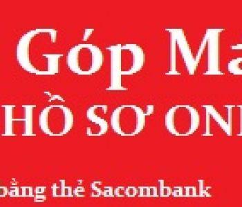 Mua hàng trả góp cùng Sacombank or ACS với lãi suất chỉ 0,6% -1,49% / tháng - Giá không đổi