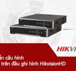 Hướng dẫn cấu hình gửi email trên đầu ghi hình Hikvision HD