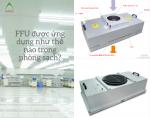 FFU - Giá trị cốt lõi của phòng sạch